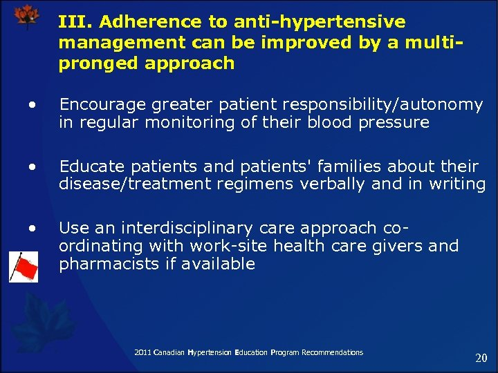 III. Adherence to anti-hypertensive management can be improved by a multipronged approach • Encourage