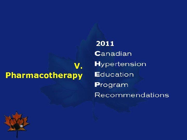 2011 V. Pharmacotherapy