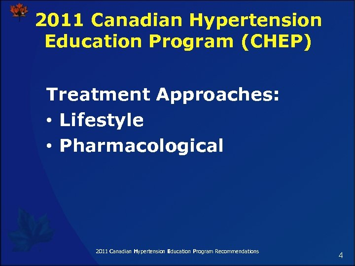2011 Canadian Hypertension Education Program (CHEP) Treatment Approaches: • Lifestyle • Pharmacological 2011 Canadian