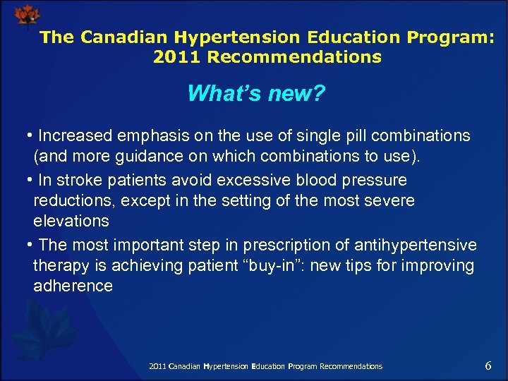 The Canadian Hypertension Education Program: 2011 Recommendations What's new? • Increased emphasis on the