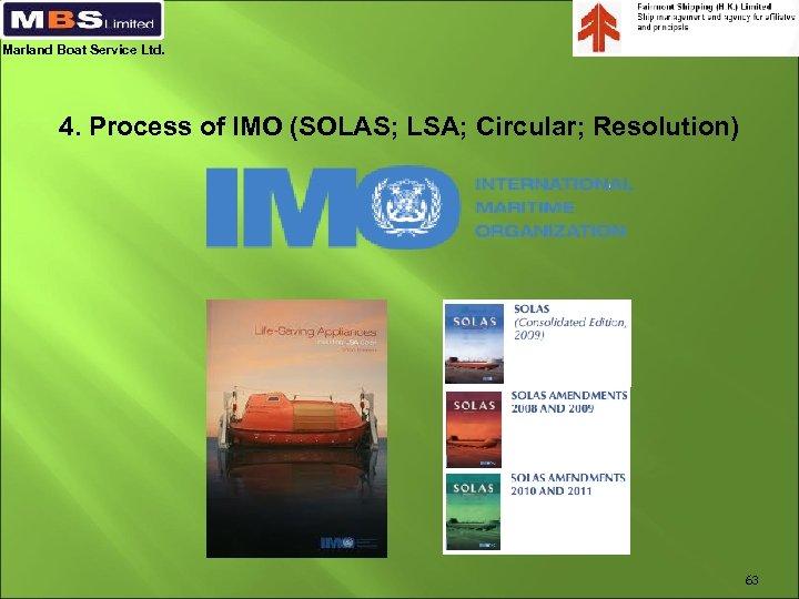 Marland Boat Service Ltd. 4. Process of IMO (SOLAS; LSA; Circular; Resolution) 63