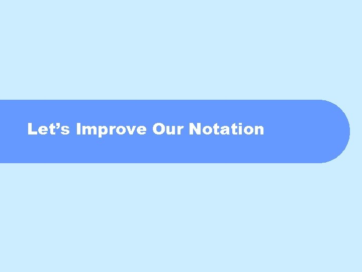 Let's Improve Our Notation