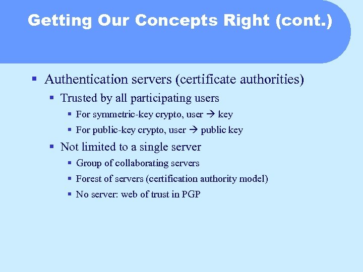 Getting Our Concepts Right (cont. ) § Authentication servers (certificate authorities) § Trusted by