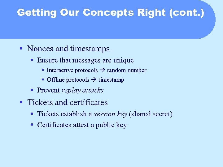 Getting Our Concepts Right (cont. ) § Nonces and timestamps § Ensure that messages