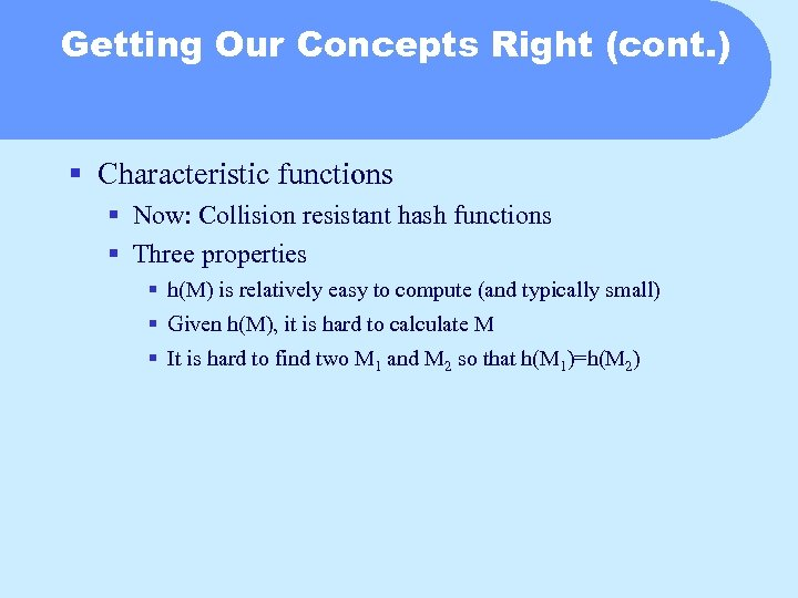 Getting Our Concepts Right (cont. ) § Characteristic functions § Now: Collision resistant hash