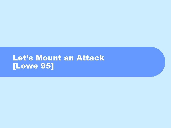 Let's Mount an Attack [Lowe 95]