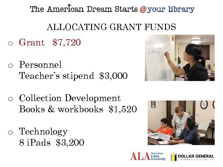 ALLOCATING GRANT FUNDS o Grant $7, 720 o Personnel Teacher's stipend $3, 000 o