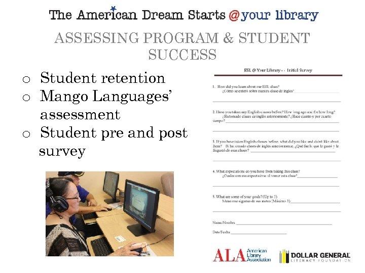 ASSESSING PROGRAM & STUDENT SUCCESS o Student retention o Mango Languages' assessment o Student