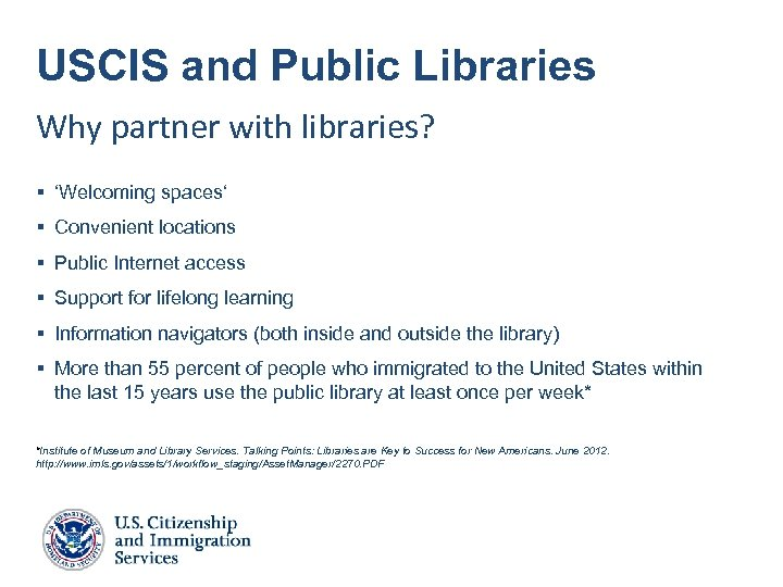 USCIS and Public Libraries Why partner with libraries? § 'Welcoming spaces' § Convenient locations