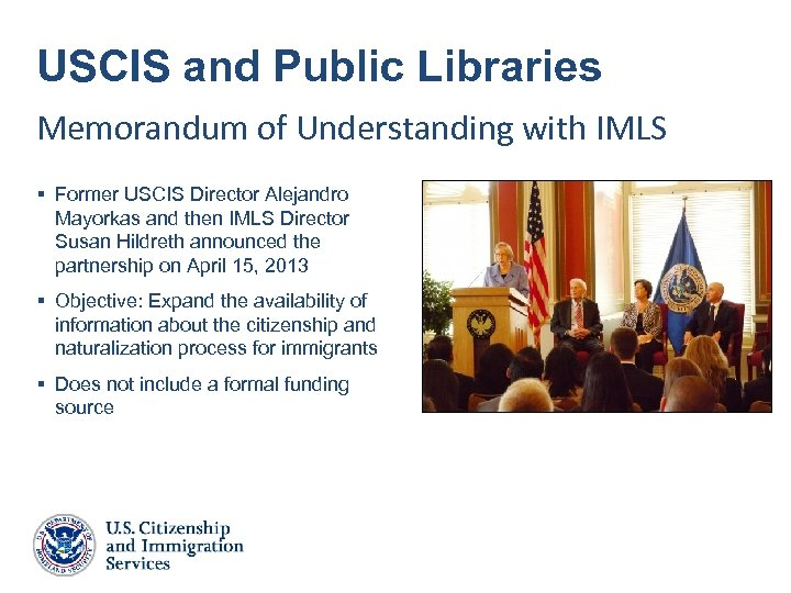 USCIS and Public Libraries Memorandum of Understanding with IMLS § Former USCIS Director Alejandro