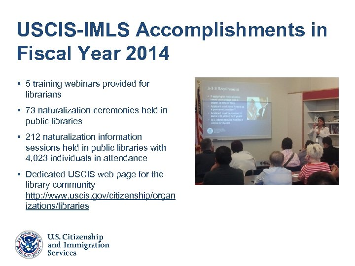 USCIS-IMLS Accomplishments in Fiscal Year 2014 § 5 training webinars provided for librarians §