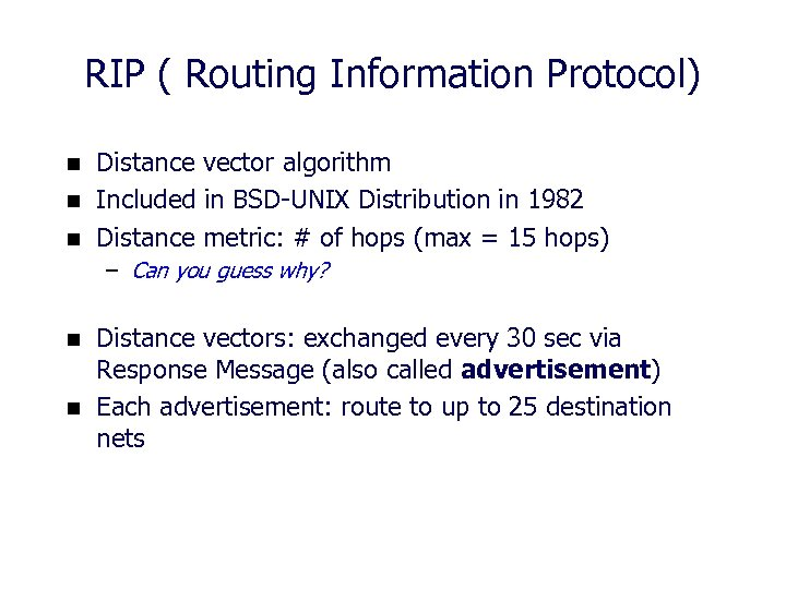 RIP ( Routing Information Protocol) n n n Distance vector algorithm Included in BSD-UNIX