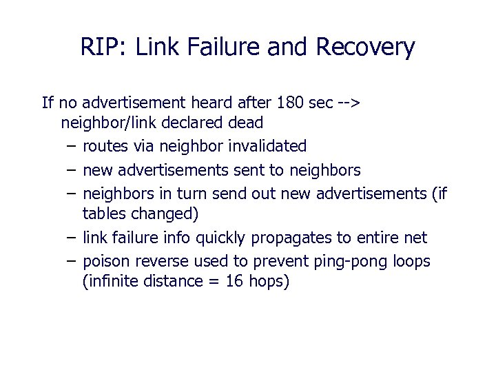 RIP: Link Failure and Recovery If no advertisement heard after 180 sec --> neighbor/link