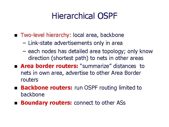 Hierarchical OSPF n n Two-level hierarchy: local area, backbone – Link-state advertisements only in