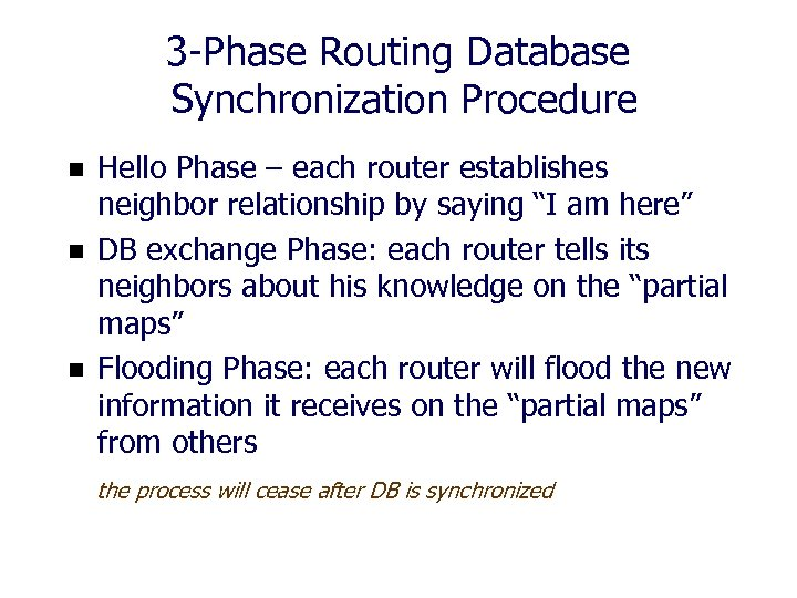 3 -Phase Routing Database Synchronization Procedure n n n Hello Phase – each router