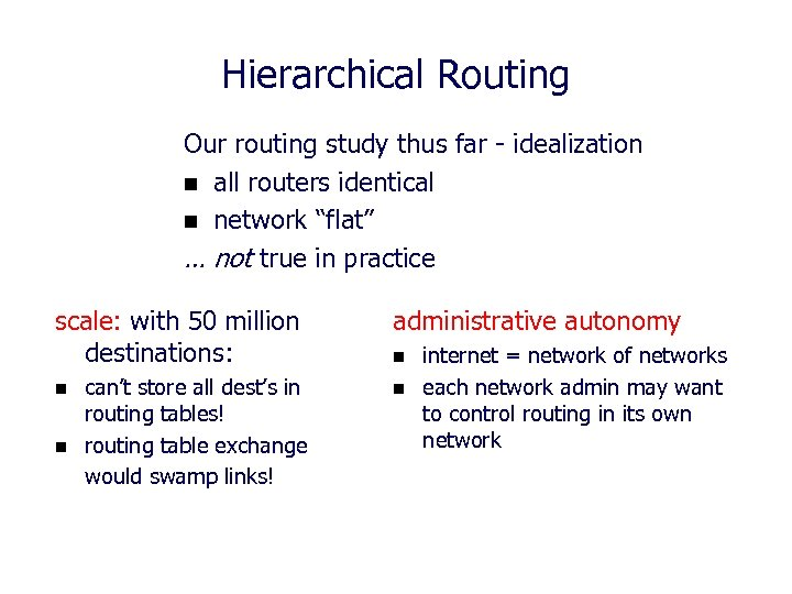 Hierarchical Routing Our routing study thus far - idealization n all routers identical n