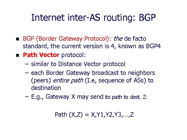 Internet inter-AS routing: BGP n n BGP (Border Gateway Protocol): the de facto standard,