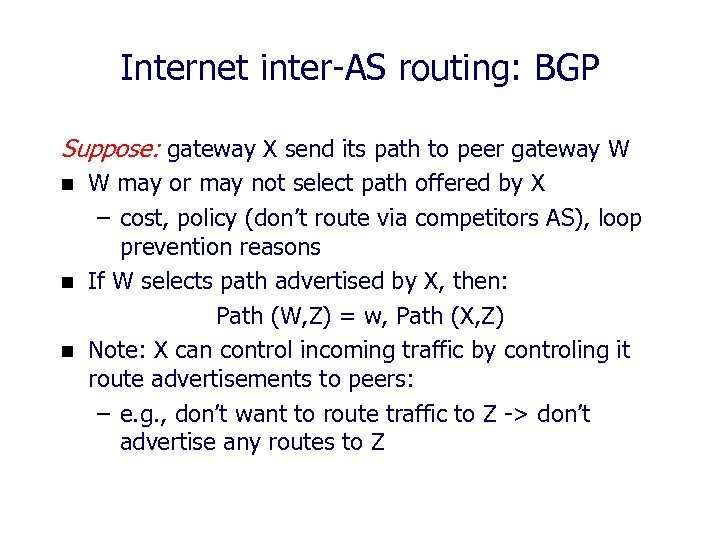 Internet inter-AS routing: BGP Suppose: gateway X send its path to peer gateway W