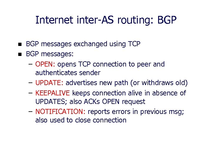 Internet inter-AS routing: BGP n n BGP messages exchanged using TCP BGP messages: –