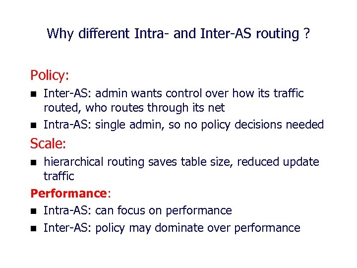 Why different Intra- and Inter-AS routing ? Policy: n n Inter-AS: admin wants control