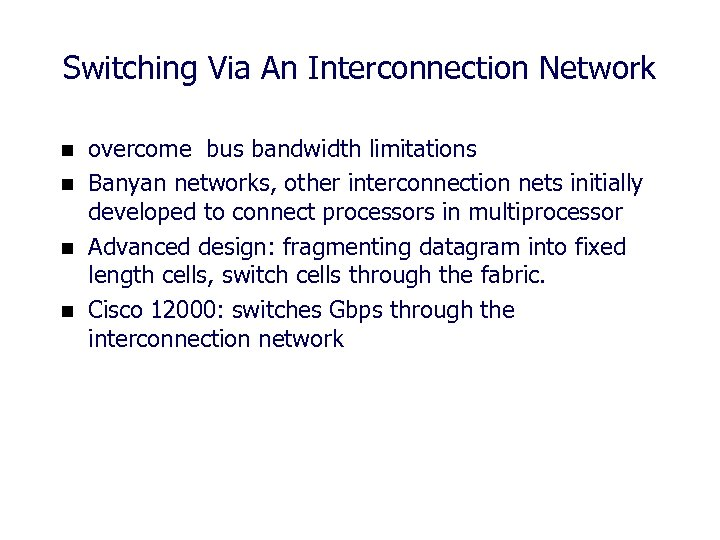 Switching Via An Interconnection Network n n overcome bus bandwidth limitations Banyan networks, other