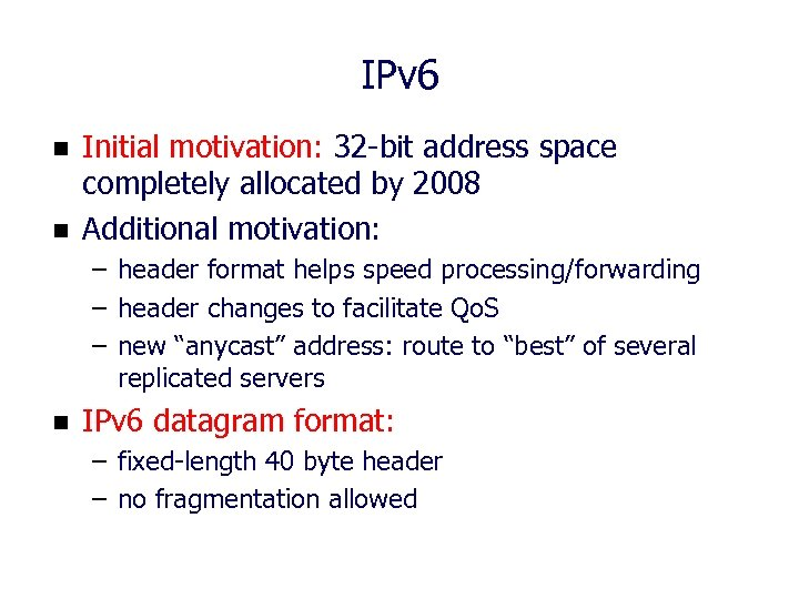 IPv 6 n n Initial motivation: 32 -bit address space completely allocated by 2008