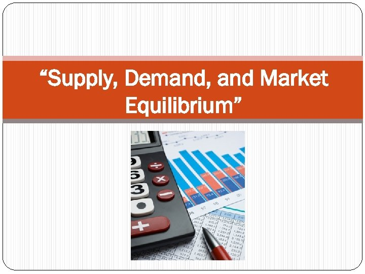 """Supply, Demand, and Market Equilibrium"""