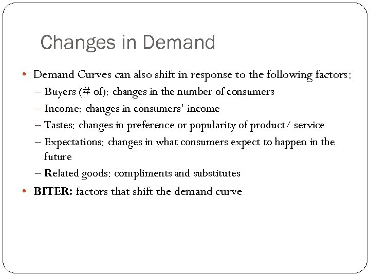 Changes in Demand • Demand Curves can also shift in response to the following