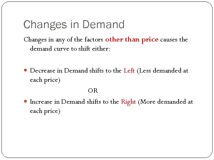 Changes in Demand Changes in any of the factors other than price causes the