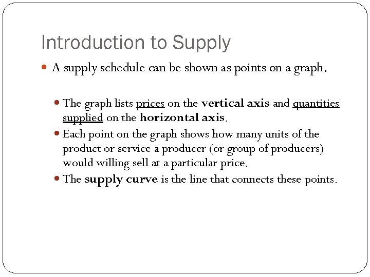 Introduction to Supply A supply schedule can be shown as points on a graph.