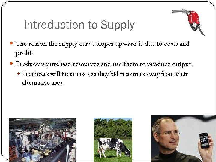 Introduction to Supply The reason the supply curve slopes upward is due to costs