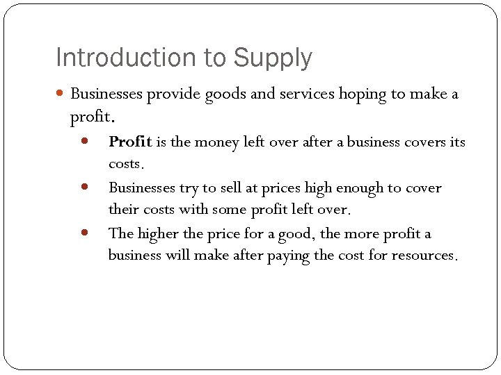 Introduction to Supply Businesses provide goods and services hoping to make a profit. Profit