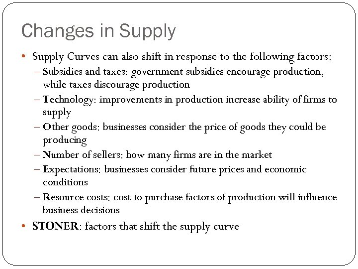 Changes in Supply • Supply Curves can also shift in response to the following