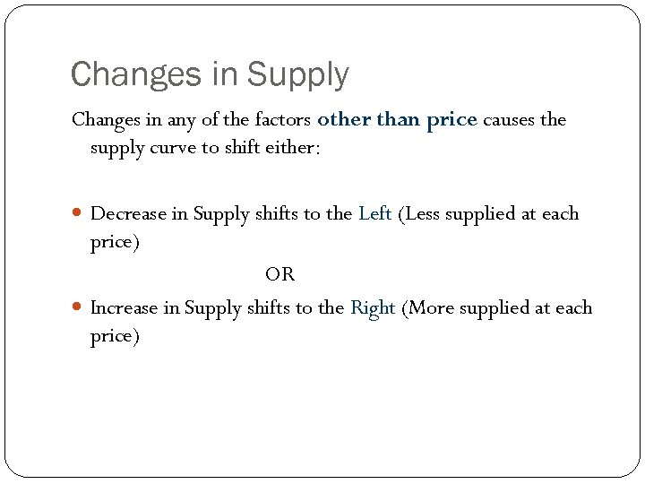 Changes in Supply Changes in any of the factors other than price causes the