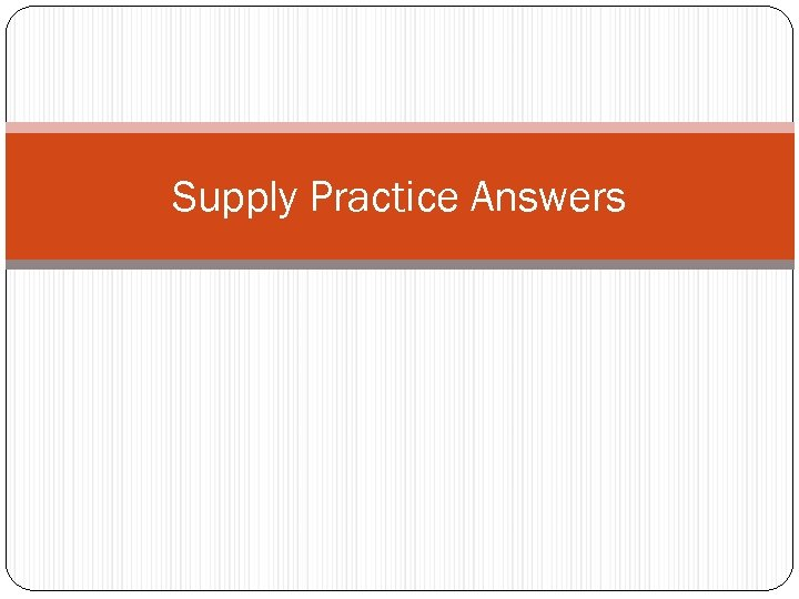 Supply Practice Answers