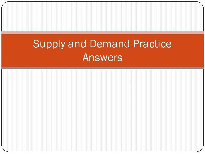 Supply and Demand Practice Answers