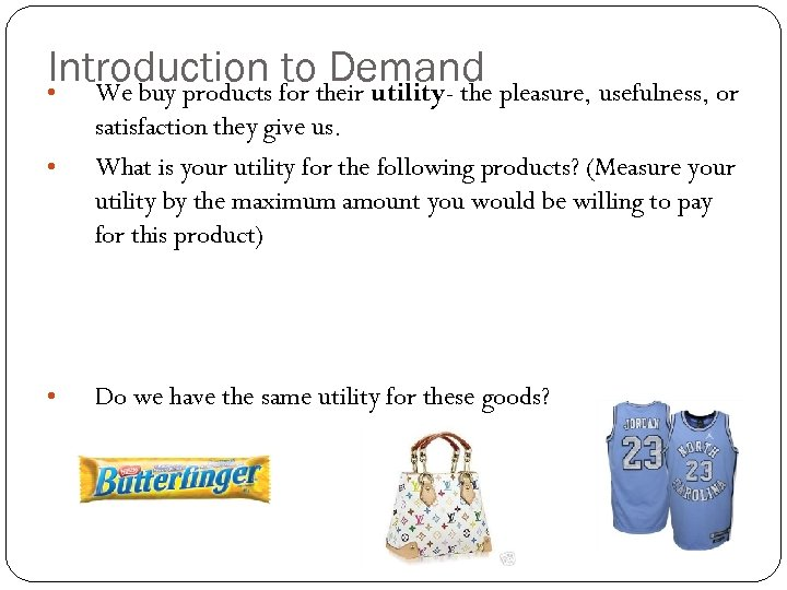 Introduction for their utility- the pleasure, usefulness, or to Demand • We buy products