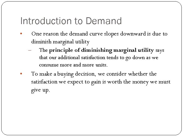 Introduction to Demand One reason the demand curve slopes downward is due to diminish