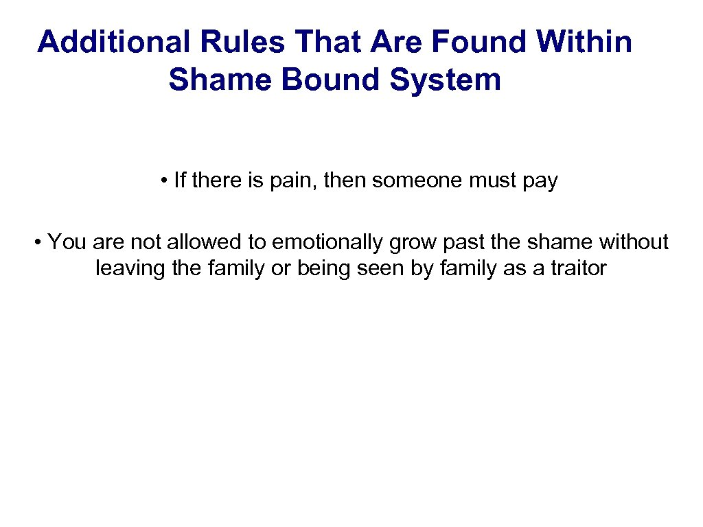 Additional Rules That Are Found Within Shame Bound System • If there is pain,