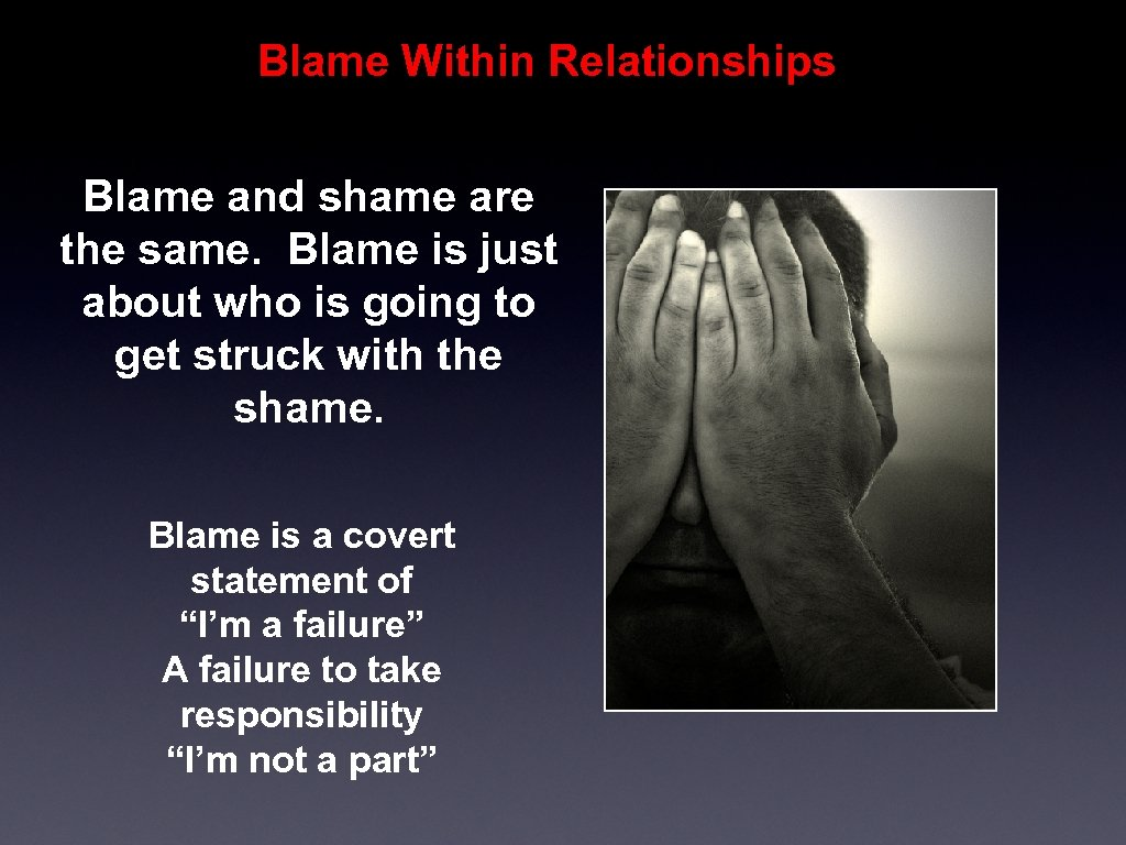 Blame Within Relationships Blame and shame are the same. Blame is just about who