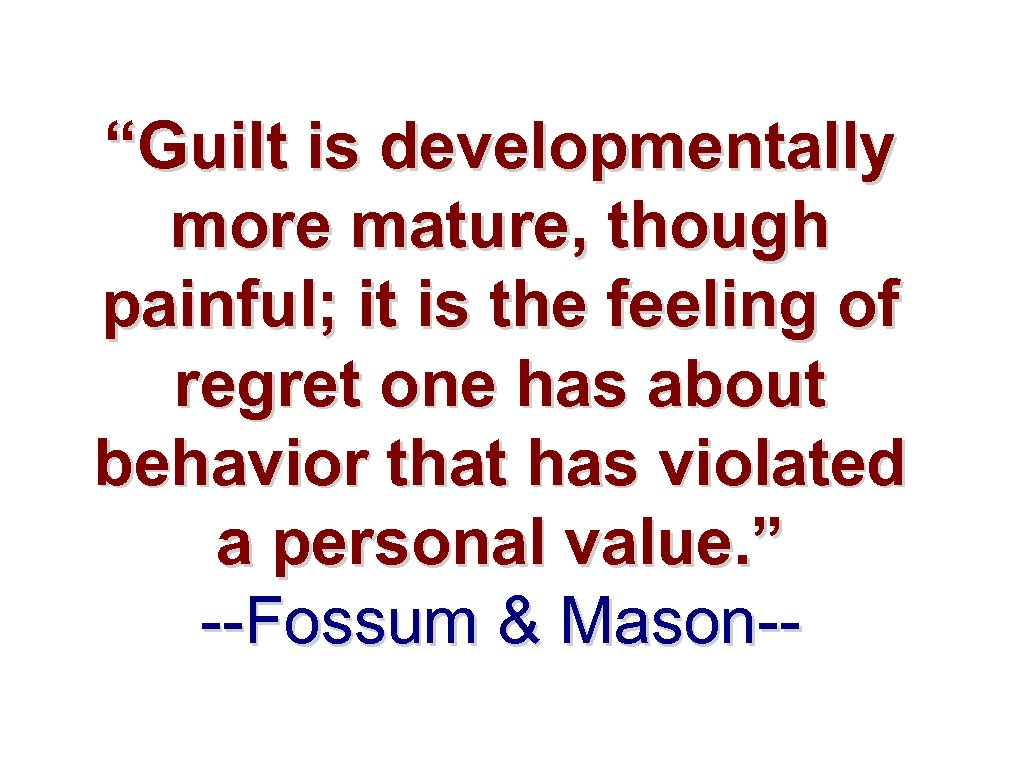"""""""Guilt is developmentally more mature, though painful; it is the feeling of regret one"""
