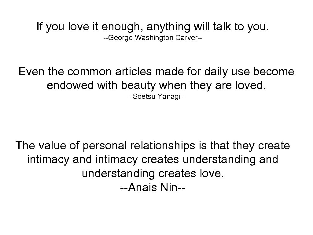 If you love it enough, anything will talk to you. --George Washington Carver-- Even