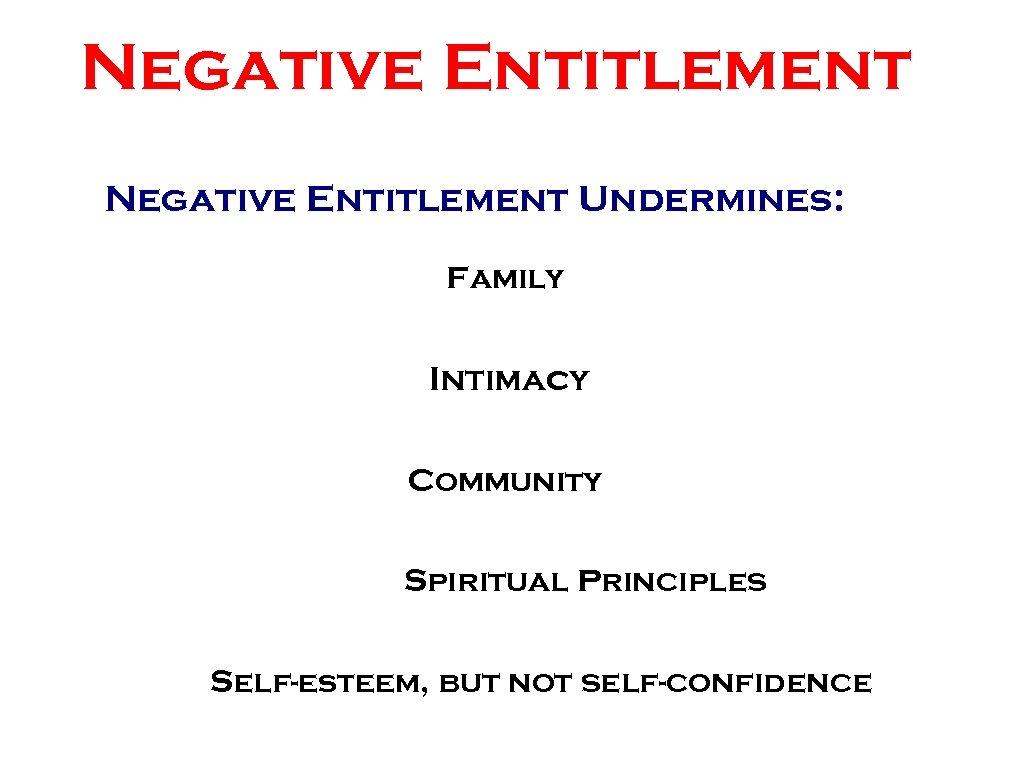 Negative Entitlement Undermines: Family Intimacy Community Spiritual Principles Self-esteem, but not self-confidence