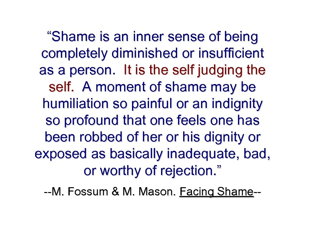 """""""Shame is an inner sense of being completely diminished or insufficient as a person."""