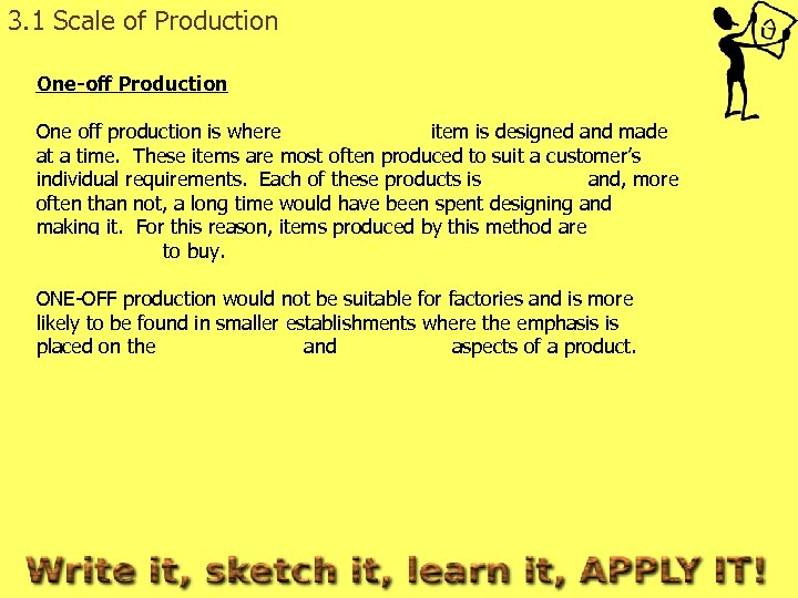3. 1 Scale of Production One-off Production One off production is where ONE SINGLE