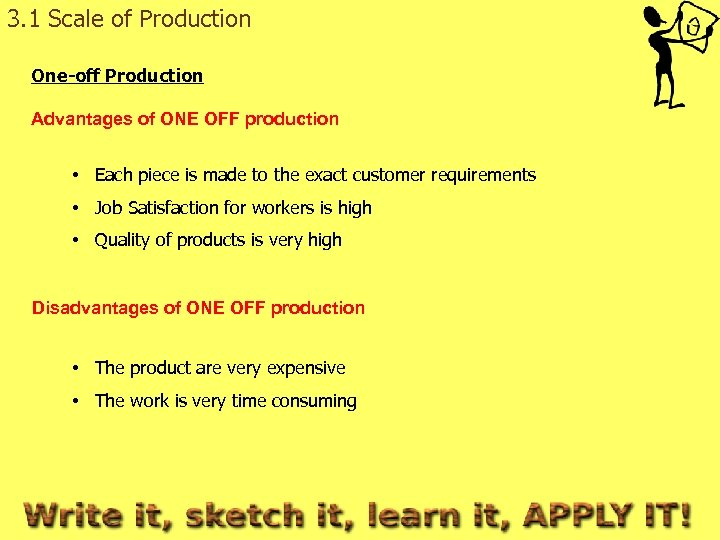 3. 1 Scale of Production One-off Production Advantages of ONE OFF production • Each