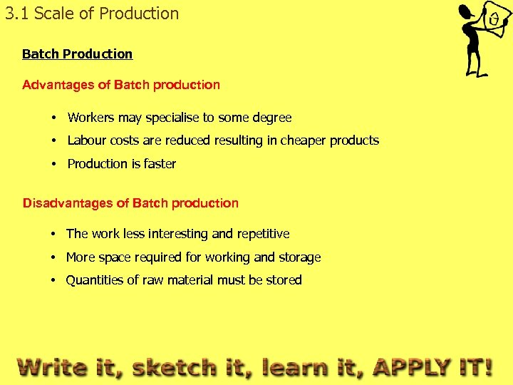 3. 1 Scale of Production Batch Production Advantages of Batch production • Workers may