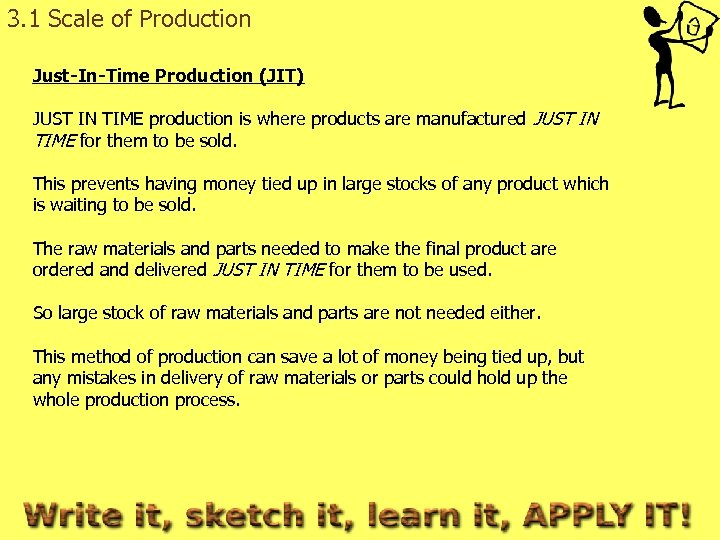 3. 1 Scale of Production Just-In-Time Production (JIT) JUST IN TIME production is where