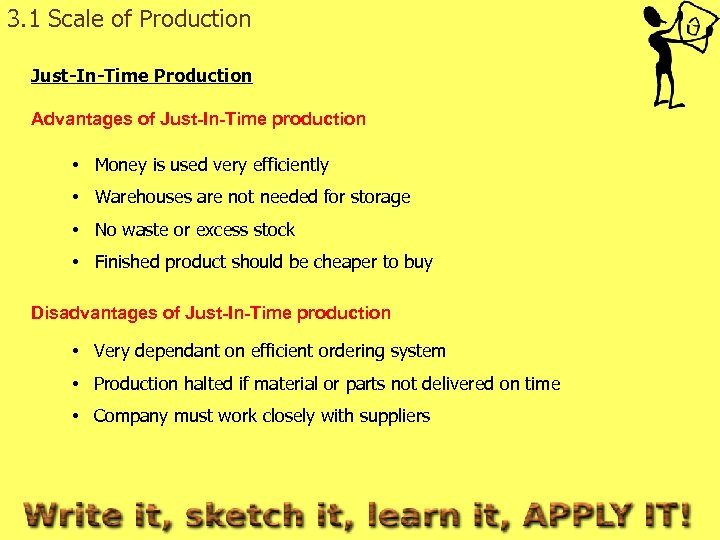 3. 1 Scale of Production Just-In-Time Production Advantages of Just-In-Time production • Money is