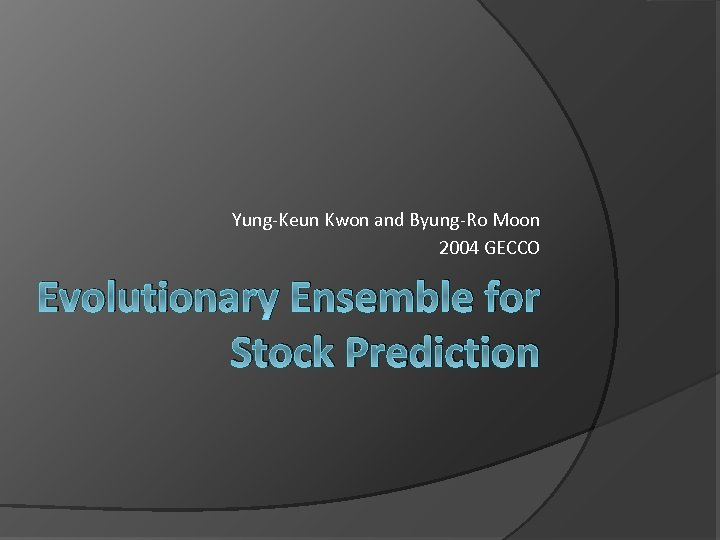 Yung-Keun Kwon and Byung-Ro Moon 2004 GECCO Evolutionary Ensemble for Stock Prediction